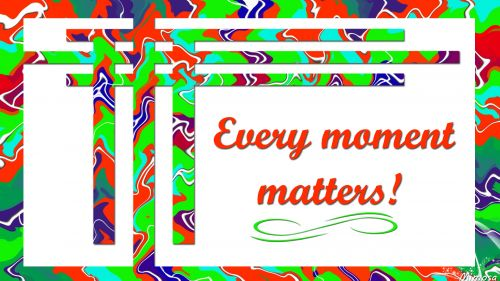 Every moment matter HD Wallpaper