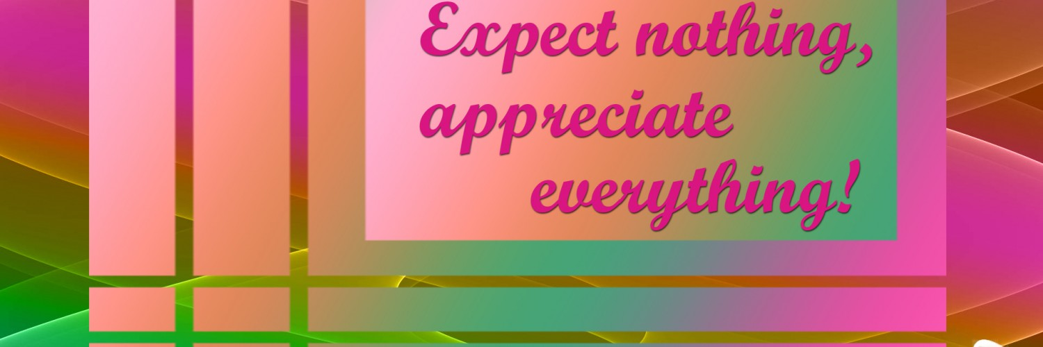 Expect nothing, appreciate everything HD Wallpaper