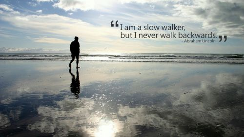 I am a slow walker, but I never walk backwards HD Wallpaper