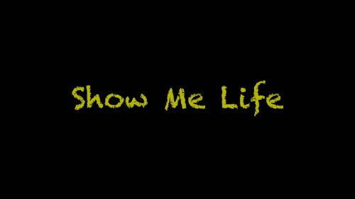 Show me life HD Wallpaper